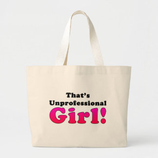That's Unprofessional Girl Large Tote Bag