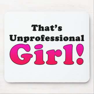 That's Unprofessional Girl Mouse Pad