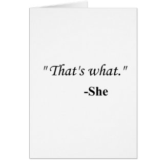 """""""That's what..."""" Card"""
