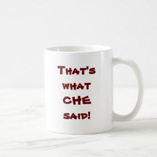 That's what CHE said! Coffee Mug