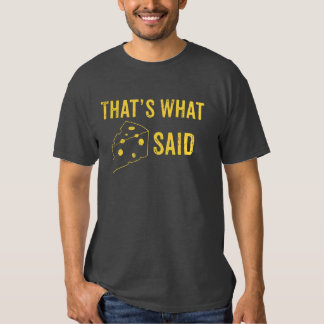 That's What Cheese Said T-shirt