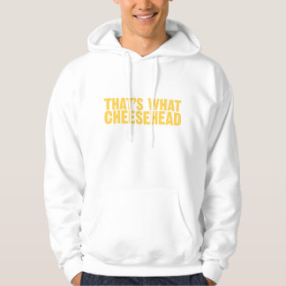 That's What Cheesehead Hoodie