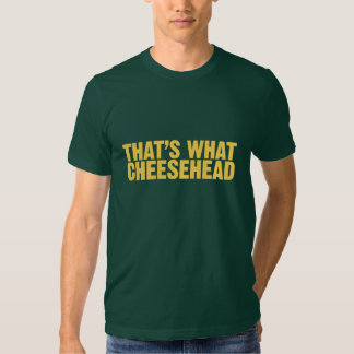 That's what cheesehead shirt