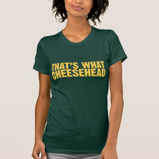That's What Cheesehead Tee Shirts