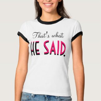 That's What HE SAID T-Shirt