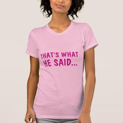 That's What He Said Tee Shirts