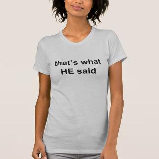 thats what HE said T Shirt