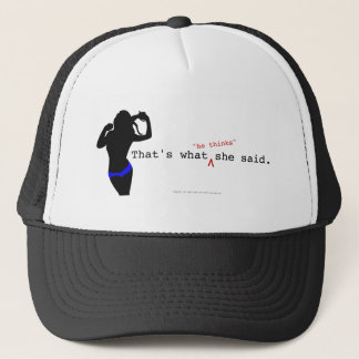 "That's what ""he thinks"" she said. trucker hat"