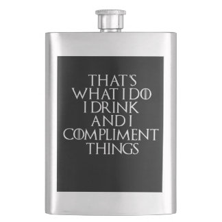 That's what i do i drink and i Compliment things Flask