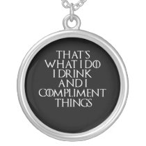 That's what i do i drink and i Compliment things Silver Plated Necklace