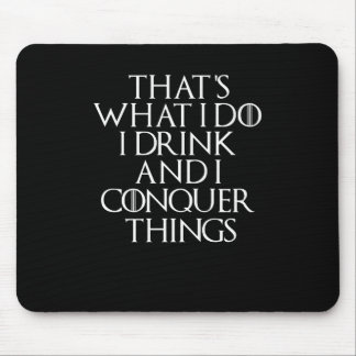 That's what i do i drink and i Conquer things Mouse Pad