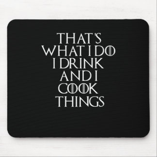 That's what i do i drink and i Cook things, #Cook Mouse Pad