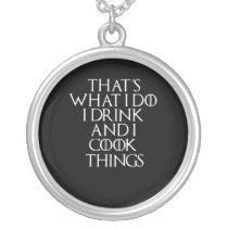 That's what i do i drink and i Cook things, #Cook Silver Plated Necklace