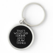 That's what i do i drink and i Draw things, #Draw Keychain