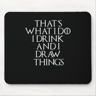 That's what i do i drink and i Draw things, #Draw Mouse Pad