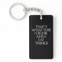 That's what i do i drink and i Eat things, #Eat Keychain
