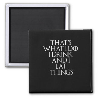 That's what i do i drink and i Eat things, #Eat Magnet