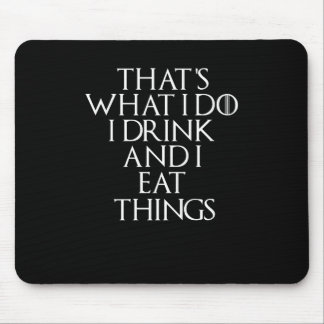 That's what i do i drink and i Eat things, #Eat Mouse Pad