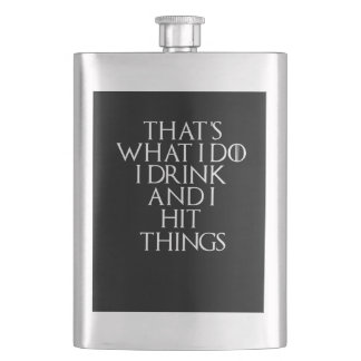 That's what i do i drink and i Hit things, #Hit Flask