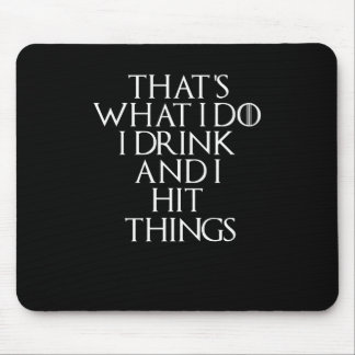 That's what i do i drink and i Hit things, #Hit Mouse Pad