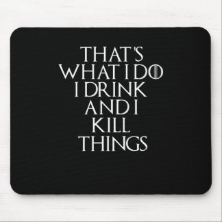 That's what i do i drink and i Kill things, #Kill Mouse Pad