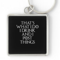 That's what i do i drink and i Post things, #Post Keychain