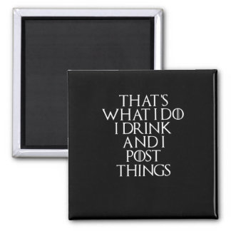 That's what i do i drink and i Post things, #Post Magnet