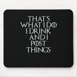 That's what i do i drink and i Post things, #Post Mouse Pad
