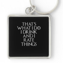 That's what i do i drink and i Rate things, #Rate Keychain