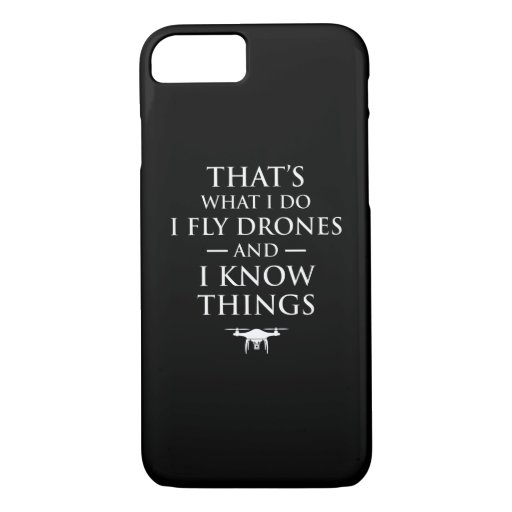 That's What I Do I Fly Drones & I Know Things iPhone 8/7 Case