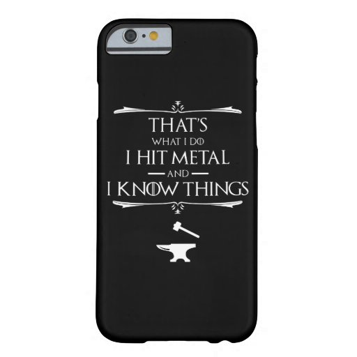 That's What I Do, I Hit Metal And I Know Things Barely There iPhone 6 Case