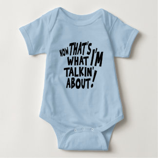 That's what I'M talkin' about! Baby Bodysuit