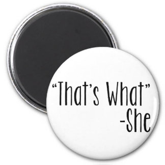 """""""That's What"""" -She 2 Inch Round Magnet"""