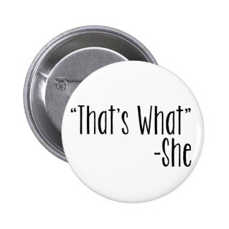 """""""That's What"""" -She Pinback Buttons"""