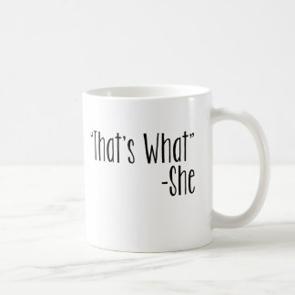 """That's What"" -She Coffee Mug"