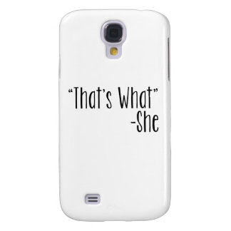 """""""That's What"""" -She Galaxy S4 Cases"""