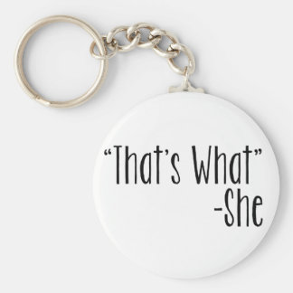 """That's What"" -She Keychain"