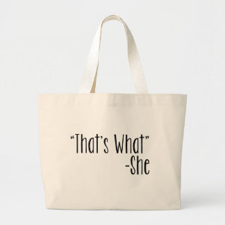 """""""That's What"""" -She Large Tote Bag"""