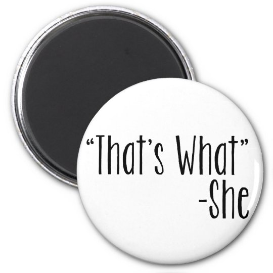 """That's What"" -She Magnet"