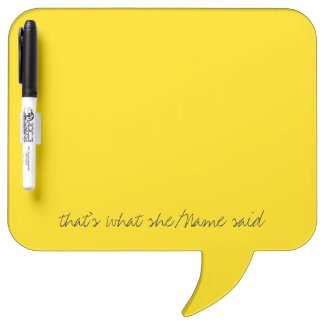"""That's what she/name said"" custom quote Dry Erase Whiteboard"