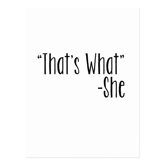 """""""That's What"""" -She Postcard"""
