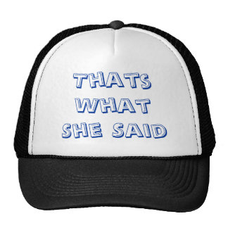 Thats What She Said Trucker Hat