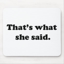 That's what she said 1 mouse pad
