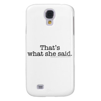 That's What she said 2 Galaxy S4 Cover
