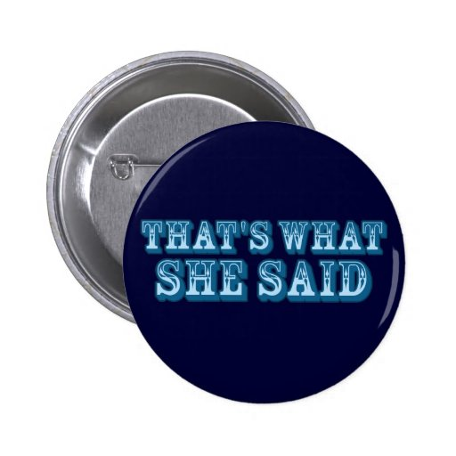 That's What She Said 2 Inch Round Button