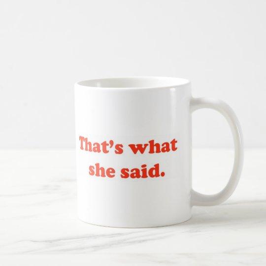 That's What She Said 3 Coffee Mug