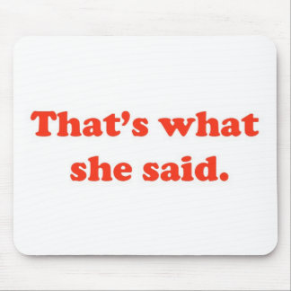 That's What She Said 3 Mouse Pad