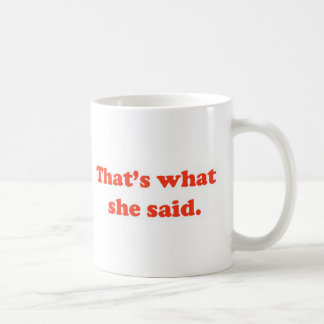 That's What She Said 3 Mug