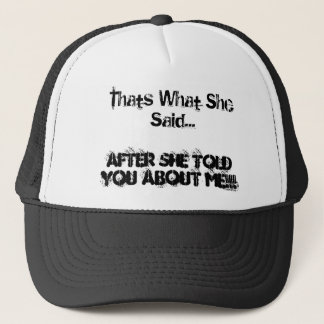 Thats What She Said..., After She Told You Abou... Trucker Hat