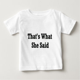 thats what she said baby T-Shirt
